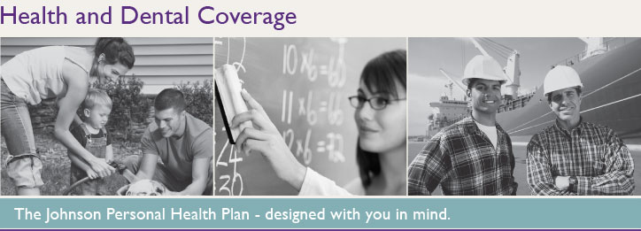 Health and Dental Coverage - The Johnson Personal Health Plan - Designed with you in mind.